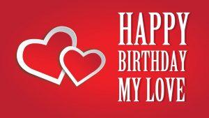 Happy Birthday My Love